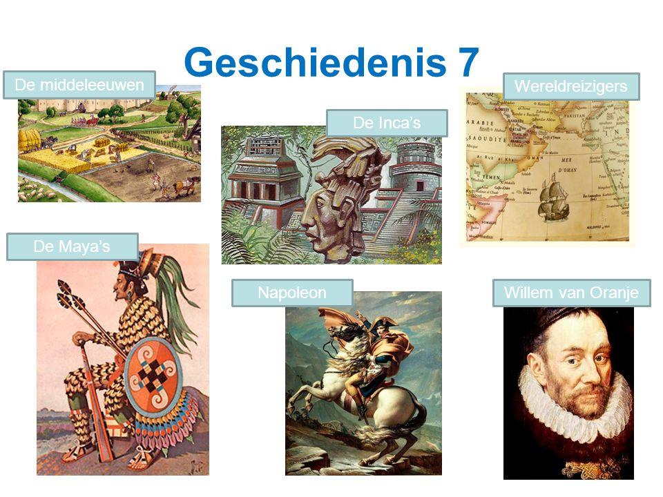 Geschiedenis 7 De middeleeuwen De Inca's Wereldreizigers Willem van Oranje De Maya's Napoleon