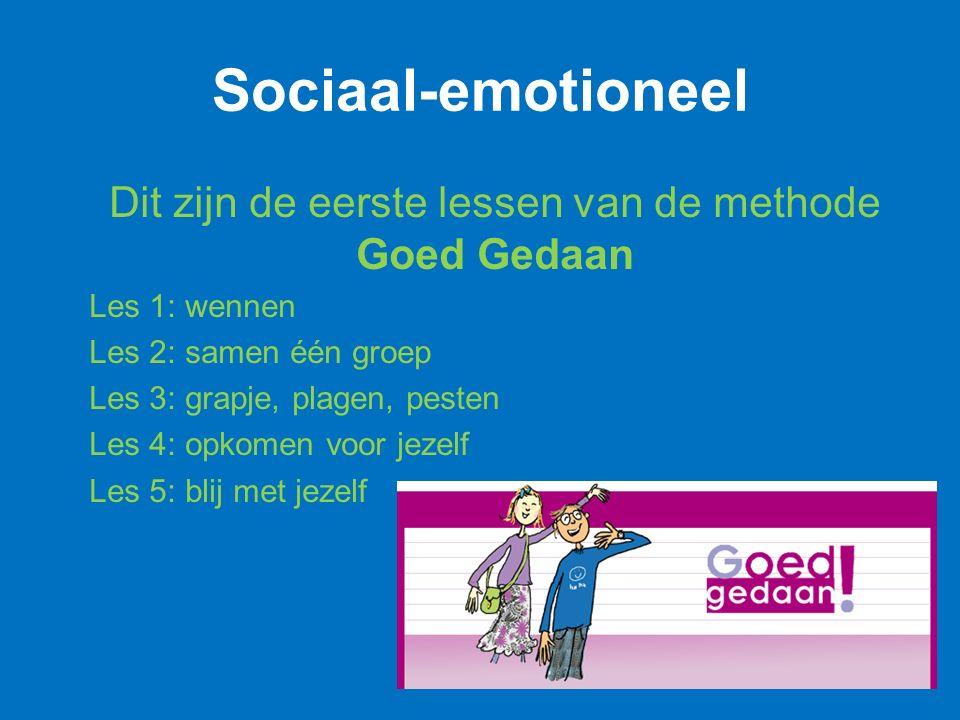 Sociaal-emotioneel Dit zijn de eerste lessen van de methode Goed Gedaan Les 1: wennen Les 2: samen één groep Les 3: grapje, plagen, pesten Les 4: opkomen voor jezelf Les 5: blij met jezelf