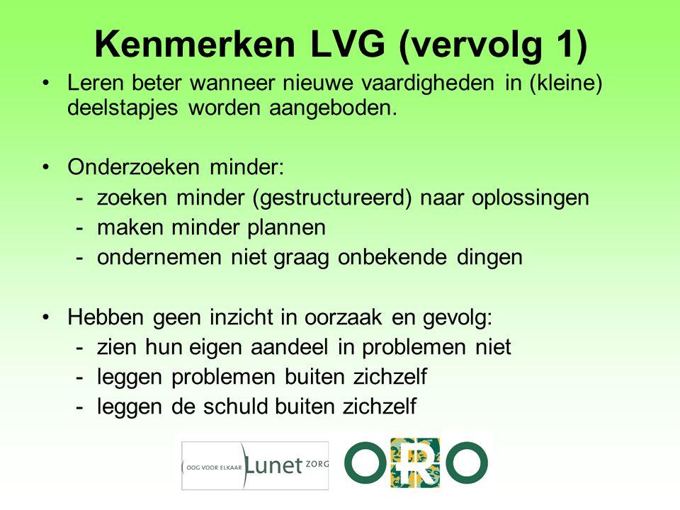 Kenmerken LVG (vervolg 1) Leren beter wanneer nieuwe vaardigheden in (kleine) deelstapjes worden aangeboden. Onderzoeken minder: -zoeken minder (gestr