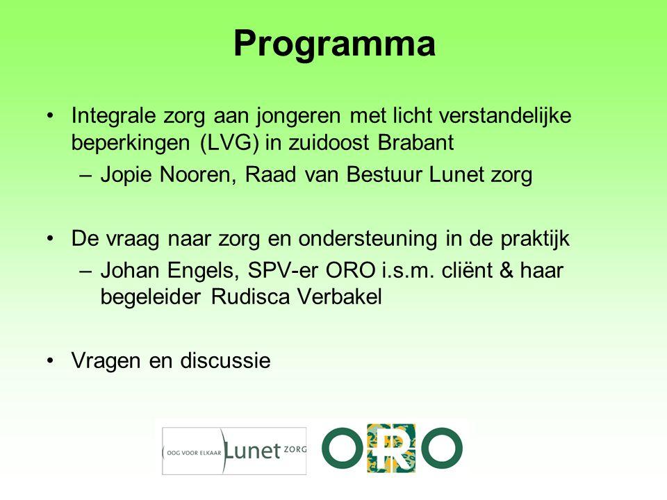 Programma Integrale zorg aan jongeren met licht verstandelijke beperkingen (LVG) in zuidoost Brabant –Jopie Nooren, Raad van Bestuur Lunet zorg De vra