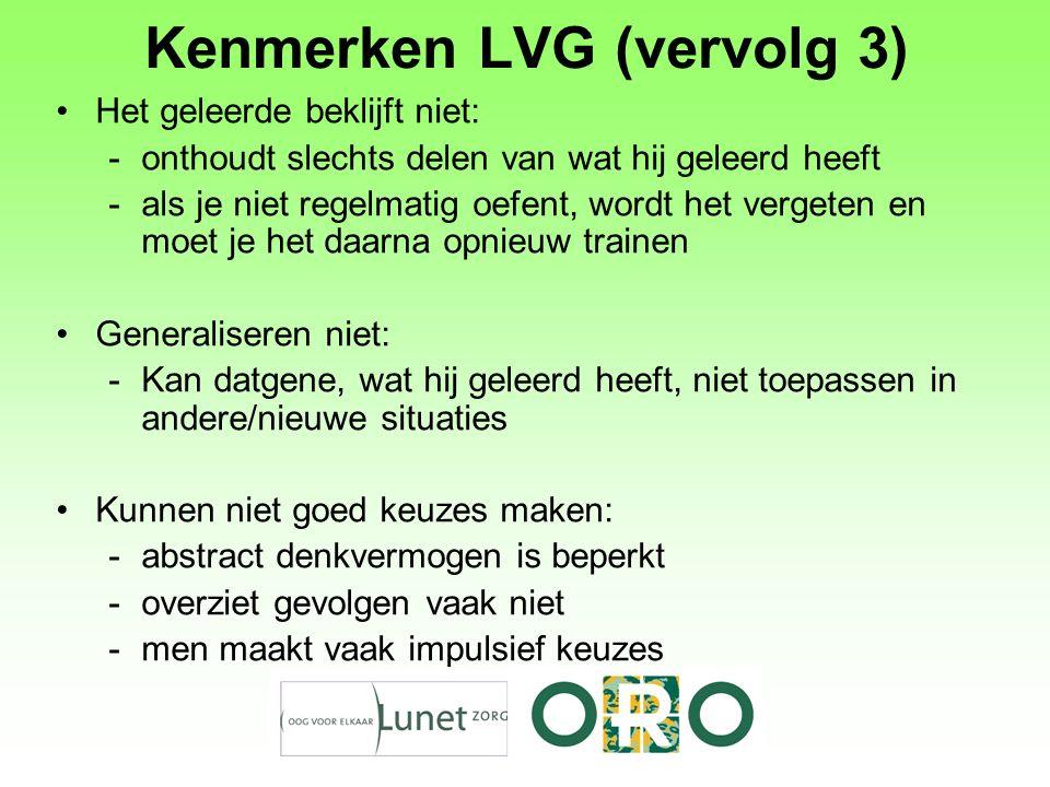 Kenmerken LVG (vervolg 3) Het geleerde beklijft niet: -onthoudt slechts delen van wat hij geleerd heeft -als je niet regelmatig oefent, wordt het verg