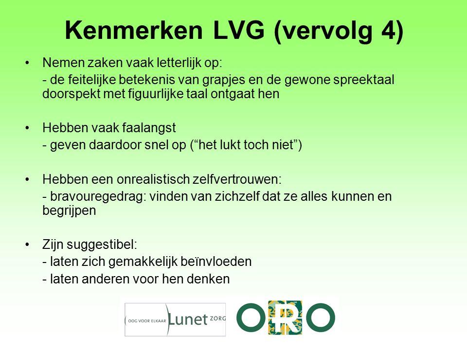 Kenmerken LVG (vervolg 4) Nemen zaken vaak letterlijk op: - de feitelijke betekenis van grapjes en de gewone spreektaal doorspekt met figuurlijke taal