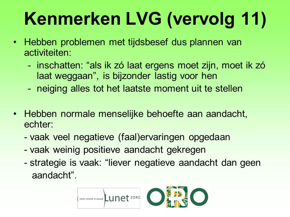 """Kenmerken LVG (vervolg 11) Hebben problemen met tijdsbesef dus plannen van activiteiten: -inschatten: """"als ik zó laat ergens moet zijn, moet ik zó laa"""