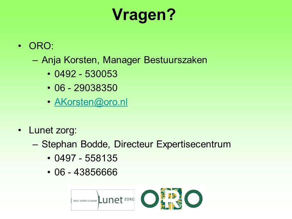Vragen? ORO: –Anja Korsten, Manager Bestuurszaken 0492 - 530053 06 - 29038350 AKorsten@oro.nl Lunet zorg: –Stephan Bodde, Directeur Expertisecentrum 0