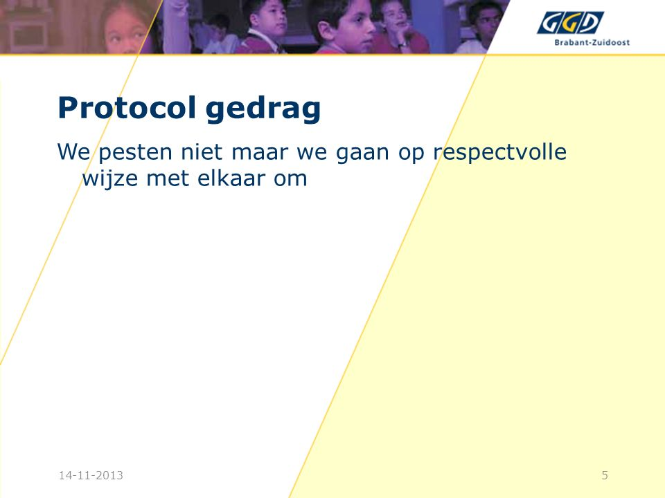 Protocol gedrag We pesten niet maar we gaan op respectvolle wijze met elkaar om 514-11-2013