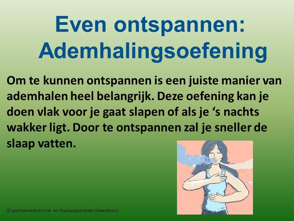 (Expertisecentrum Val- en fractuurpreventie Vlaanderen) Om te kunnen ontspannen is een juiste manier van ademhalen heel belangrijk. Deze oefening kan