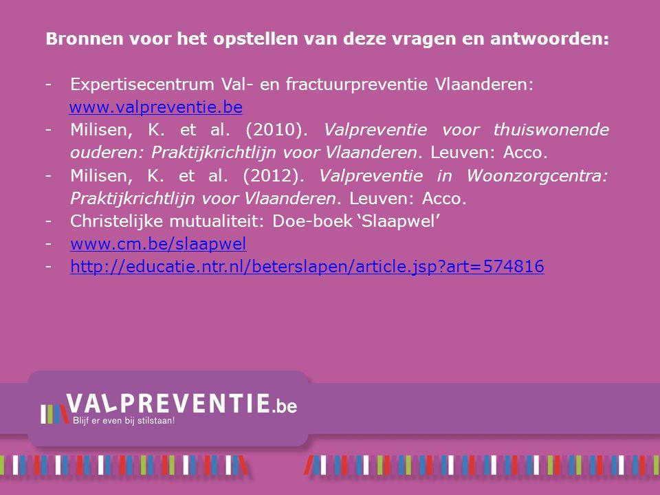 Bronnen voor het opstellen van deze vragen en antwoorden: - Expertisecentrum Val- en fractuurpreventie Vlaanderen: www.valpreventie.be - Milisen, K. e