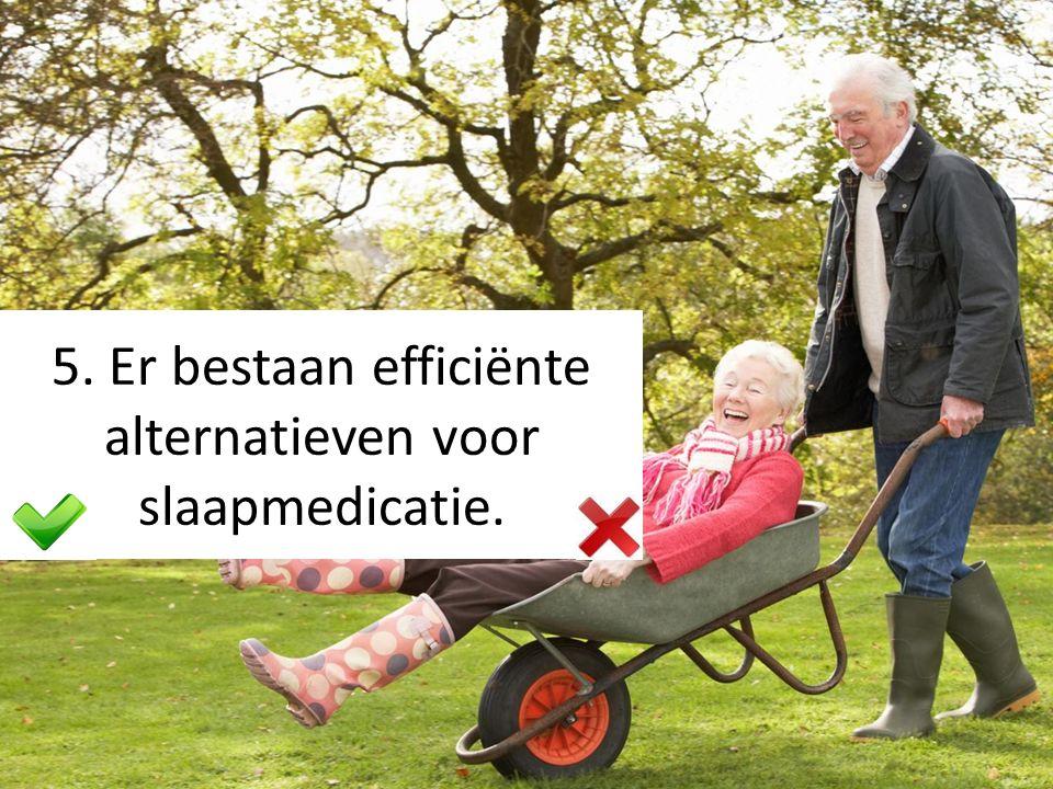 5. Er bestaan efficiënte alternatieven voor slaapmedicatie.