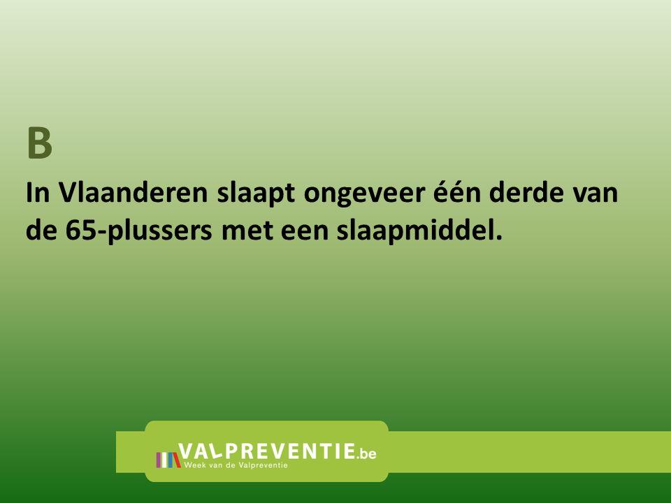 B In Vlaanderen slaapt ongeveer één derde van de 65-plussers met een slaapmiddel.