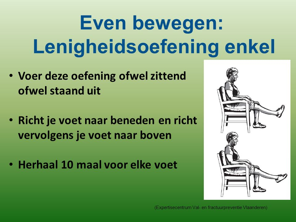 (Expertisecentrum Val- en fractuurpreventie Vlaanderen) Voer deze oefening ofwel zittend ofwel staand uit Richt je voet naar beneden en richt vervolge