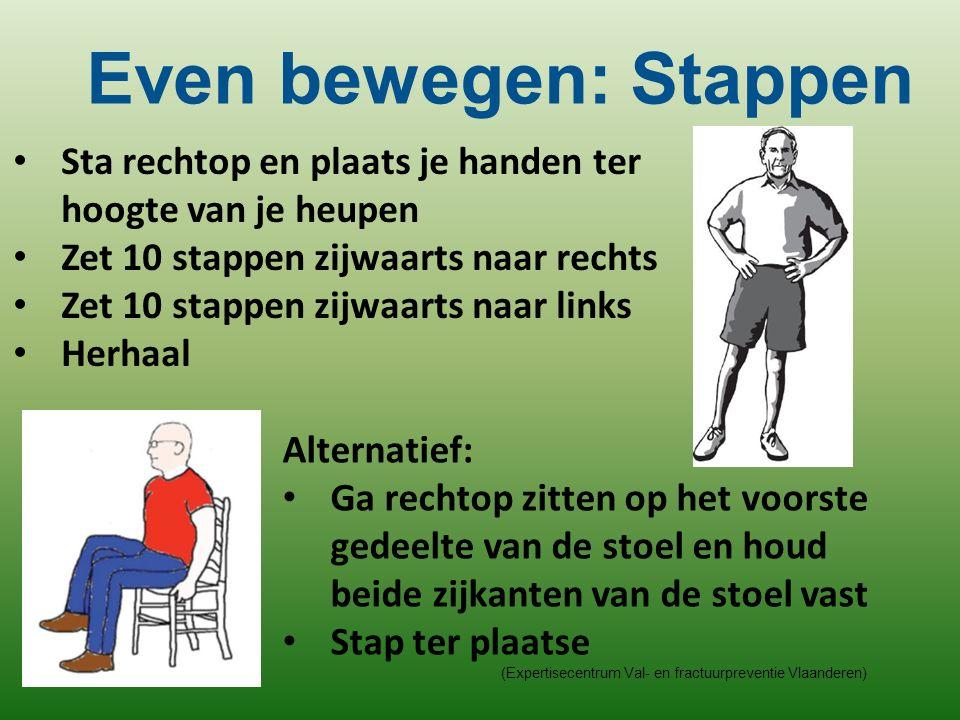 (Expertisecentrum Val- en fractuurpreventie Vlaanderen) Sta rechtop en plaats je handen ter hoogte van je heupen Zet 10 stappen zijwaarts naar rechts