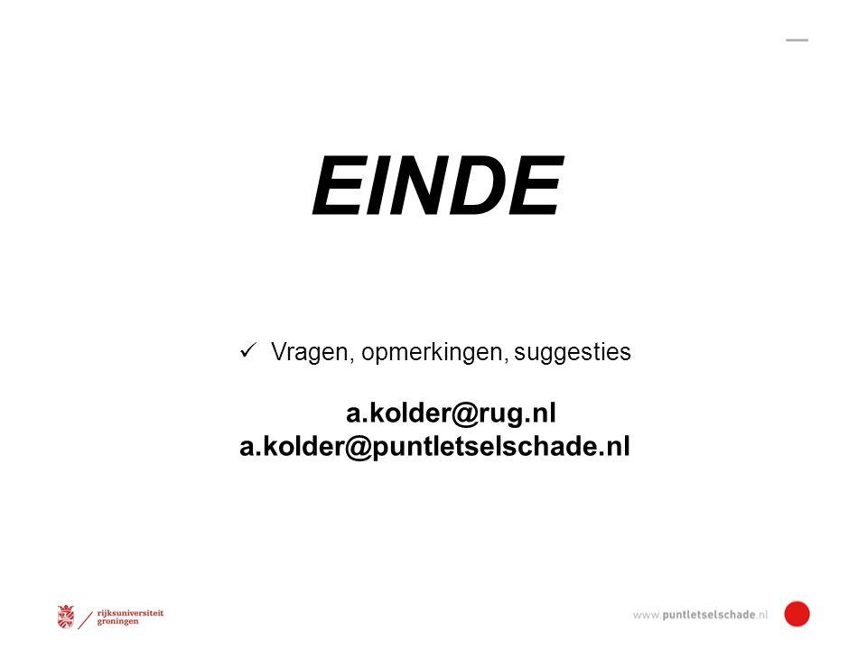 EINDE Vragen, opmerkingen, suggesties a.kolder@rug.nl a.kolder@puntletselschade.nl