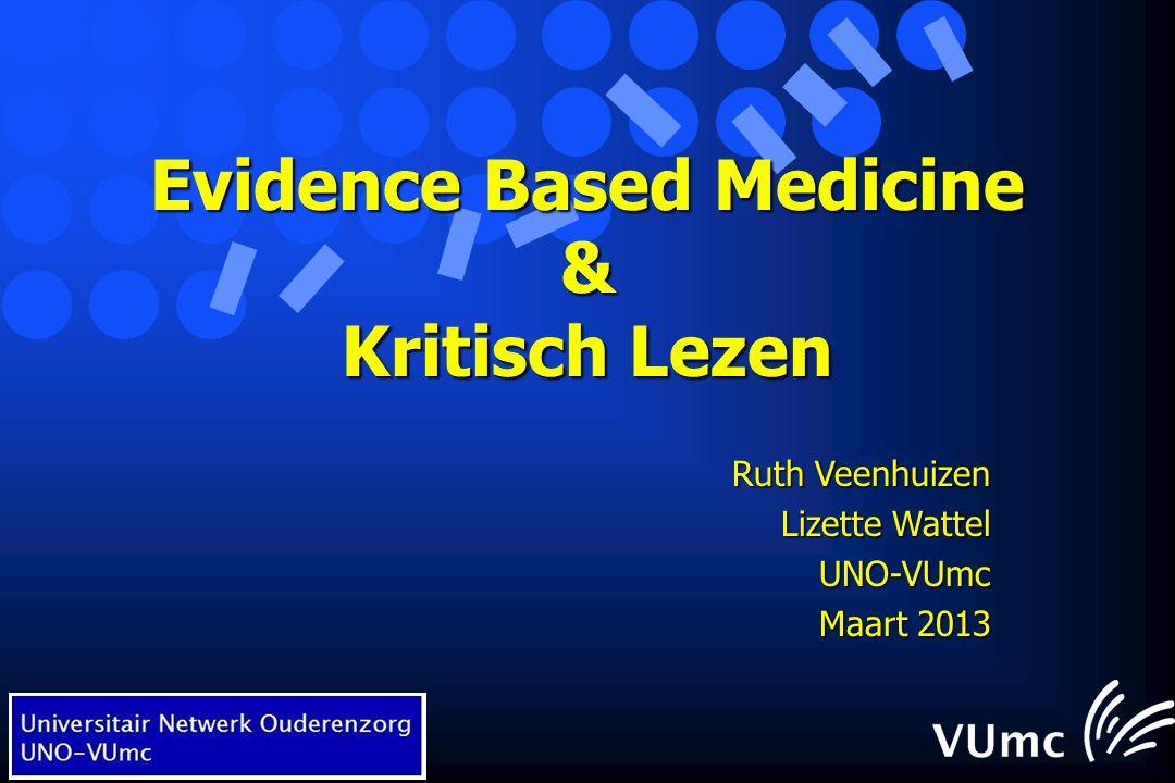 Evidence Based Medicine & Kritisch Lezen Ruth Veenhuizen Lizette Wattel UNO-VUmc Maart 2013