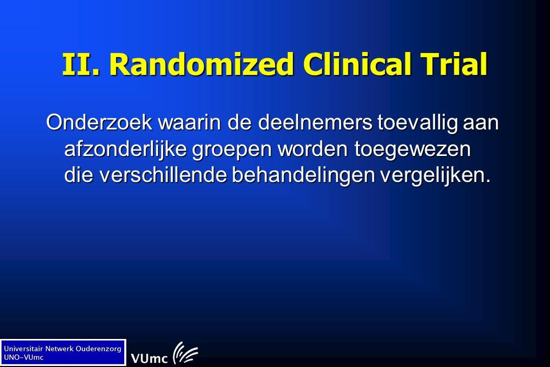 II. Randomized Clinical Trial Onderzoek waarin de deelnemers toevallig aan afzonderlijke groepen worden toegewezen die verschillende behandelingen ver