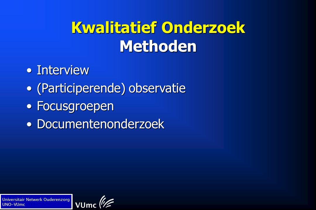 Kwalitatief Onderzoek Methoden InterviewInterview (Participerende) observatie(Participerende) observatie FocusgroepenFocusgroepen DocumentenonderzoekDocumentenonderzoek