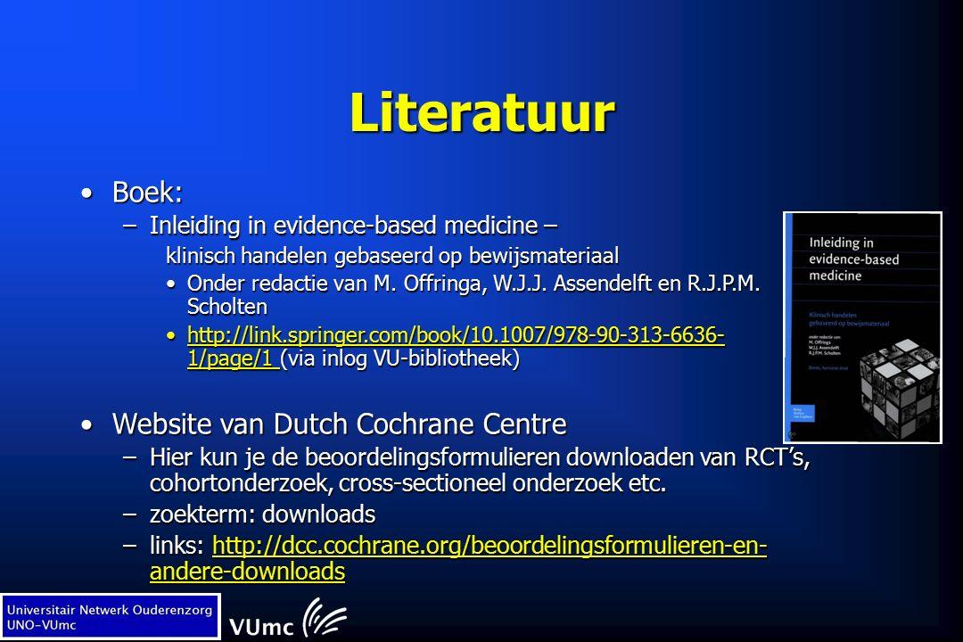 Literatuur Boek:Boek: –Inleiding in evidence-based medicine – klinisch handelen gebaseerd op bewijsmateriaal Onder redactie van M. Offringa, W.J.J. As