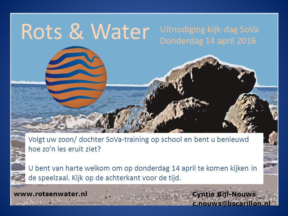 Rots & Water Cyntia Bijl-Nouws c.nouws@bscarillon.nl www.rotsenwater.nl Uitnodiging kijk-dag SoVa Donderdag 14 april 2016 Volgt uw zoon/ dochter SoVa-training op school en bent u benieuwd hoe zo'n les eruit ziet.