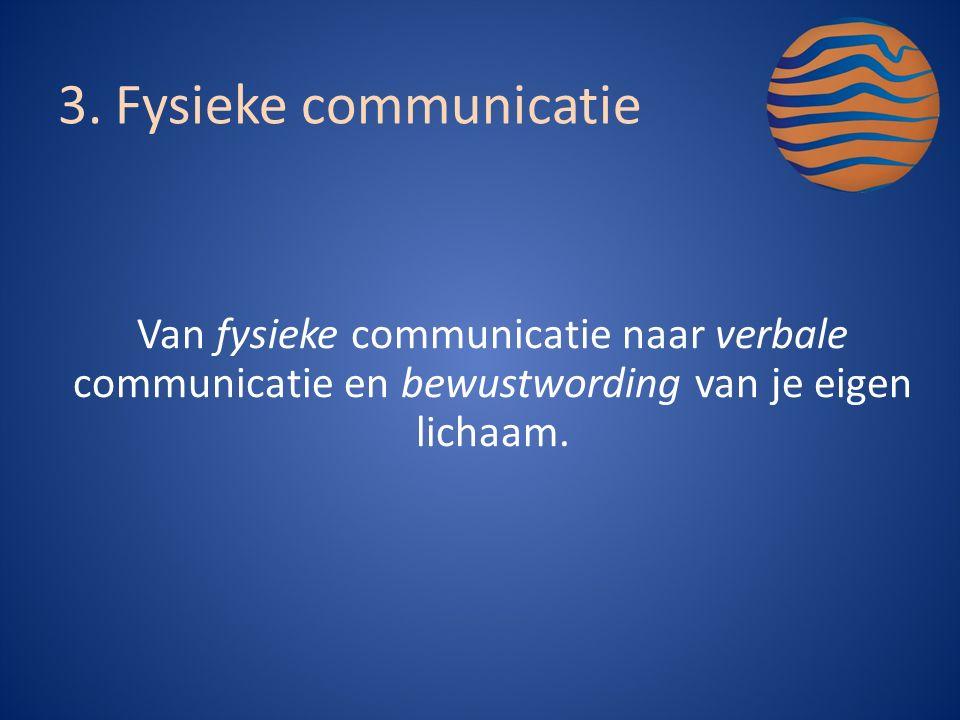 Van fysieke communicatie naar verbale communicatie en bewustwording van je eigen lichaam.
