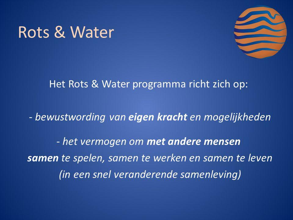 Het Rots & Water programma richt zich op: - bewustwording van eigen kracht en mogelijkheden - het vermogen om met andere mensen samen te spelen, samen te werken en samen te leven (in een snel veranderende samenleving) Rots & Water