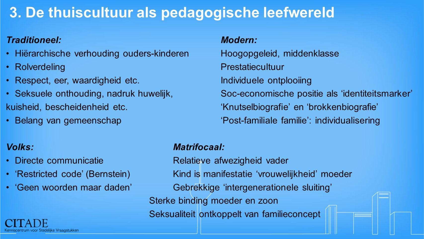 3. De thuiscultuur als pedagogische leefwereld Traditioneel:Modern: Hiërarchische verhouding ouders-kinderenHoogopgeleid, middenklasse RolverdelingPre