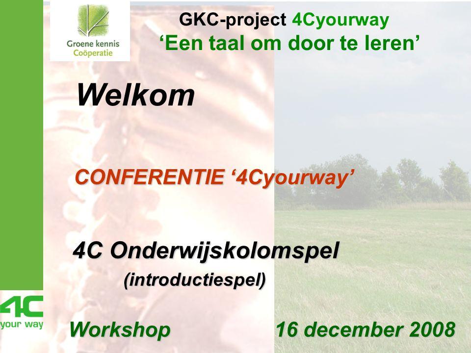 CONFERENTIE '4Cyourway' CONFERENTIE '4Cyourway' 4C Onderwijskolomspel 4C Onderwijskolomspel (introductiespel) (introductiespel) Workshop 16 december 2