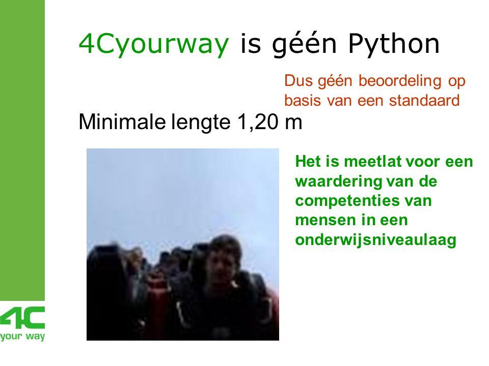 4Cyourway is géén Python Minimale lengte 1,20 m Het is meetlat voor een waardering van de competenties van mensen in een onderwijsniveaulaag Dus géén beoordeling op basis van een standaard