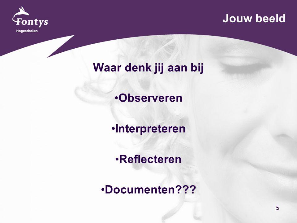 5 Jouw beeld Waar denk jij aan bij Observeren Interpreteren Reflecteren Documenten