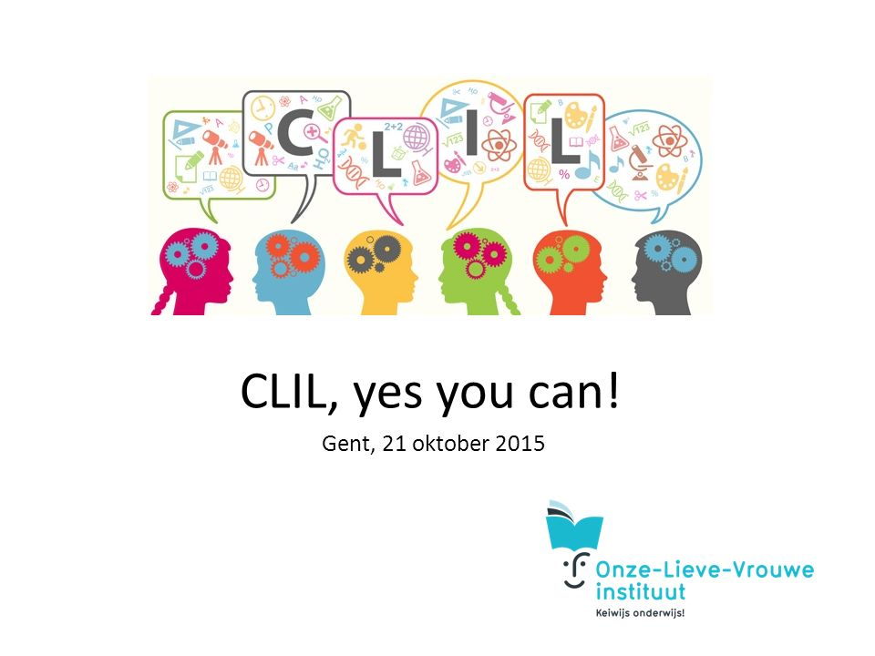 CLIL, yes you can! Gent, 21 oktober 2015