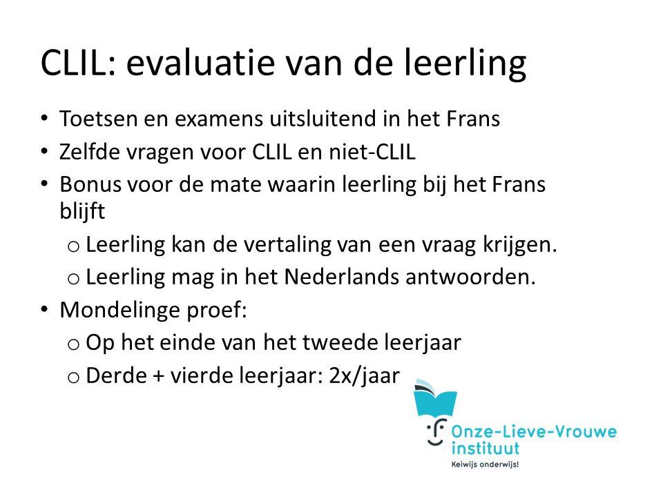 CLIL: evaluatie van de leerling Toetsen en examens uitsluitend in het Frans Zelfde vragen voor CLIL en niet-CLIL Bonus voor de mate waarin leerling bij het Frans blijft o Leerling kan de vertaling van een vraag krijgen.