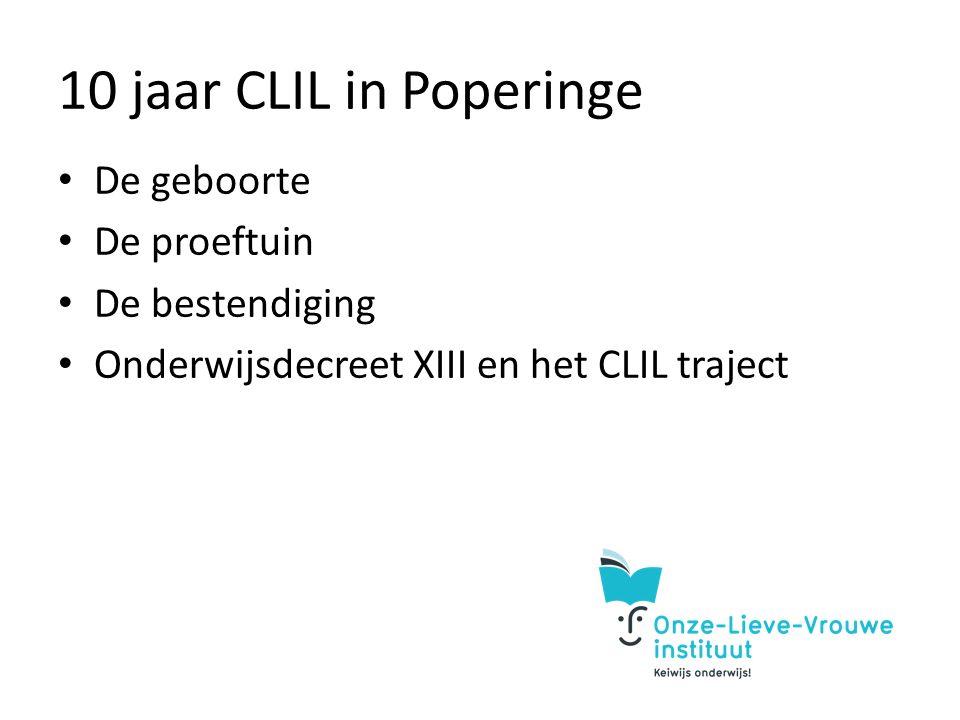 10 jaar CLIL in Poperinge De geboorte De proeftuin De bestendiging Onderwijsdecreet XIII en het CLIL traject