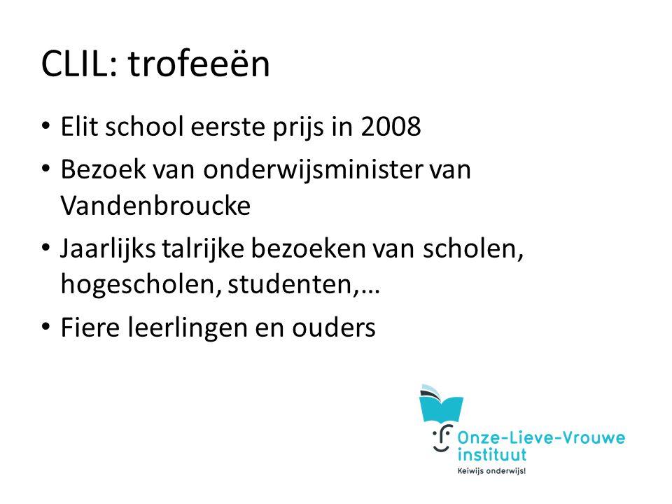 CLIL: trofeeën Elit school eerste prijs in 2008 Bezoek van onderwijsminister van Vandenbroucke Jaarlijks talrijke bezoeken van scholen, hogescholen, studenten,… Fiere leerlingen en ouders