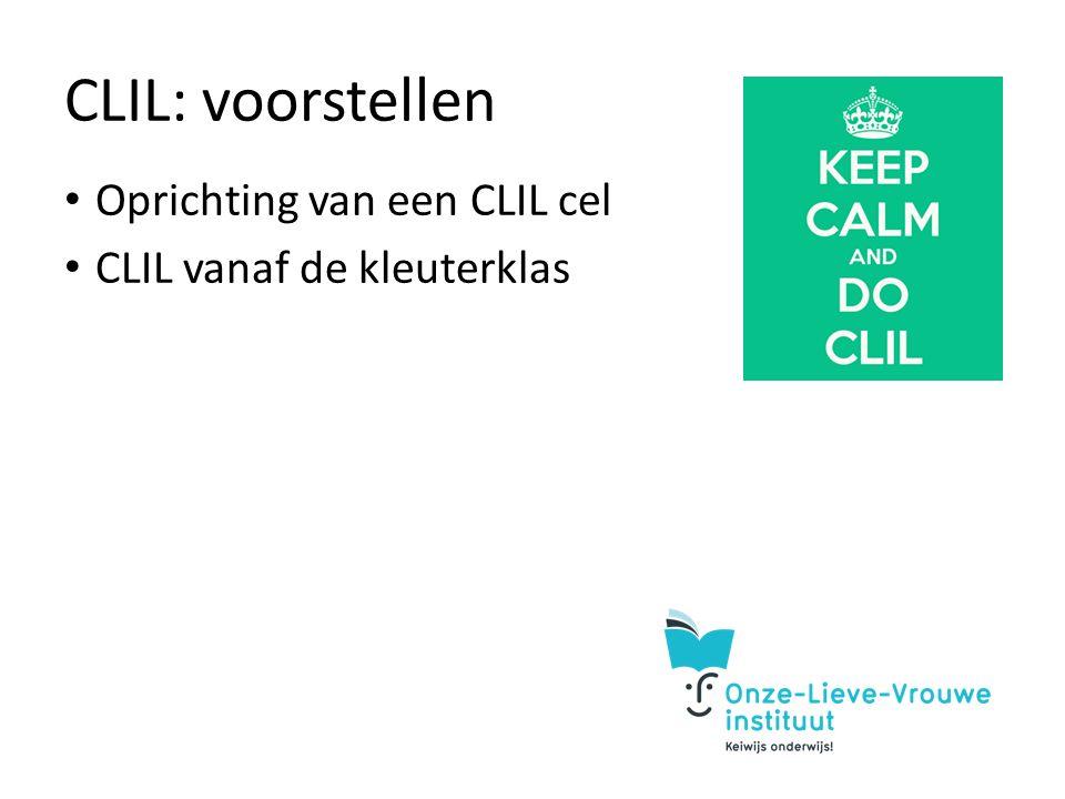 CLIL: voorstellen Oprichting van een CLIL cel CLIL vanaf de kleuterklas