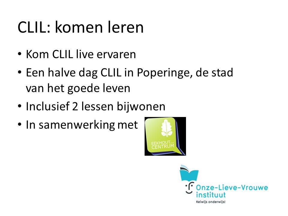 CLIL: komen leren Kom CLIL live ervaren Een halve dag CLIL in Poperinge, de stad van het goede leven Inclusief 2 lessen bijwonen In samenwerking met