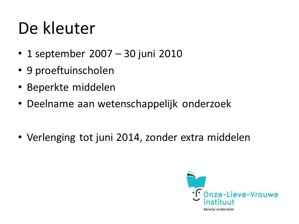 De kleuter 1 september 2007 – 30 juni 2010 9 proeftuinscholen Beperkte middelen Deelname aan wetenschappelijk onderzoek Verlenging tot juni 2014, zonder extra middelen