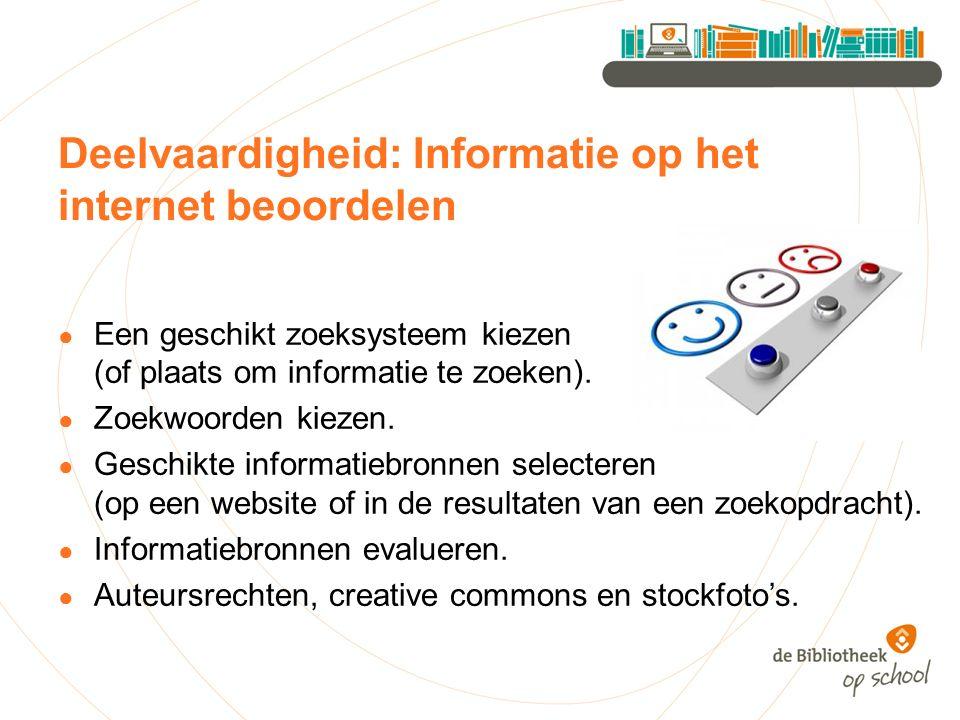 Deelvaardigheid: Informatie op het internet beoordelen ● Een geschikt zoeksysteem kiezen (of plaats om informatie te zoeken). ● Zoekwoorden kiezen. ●