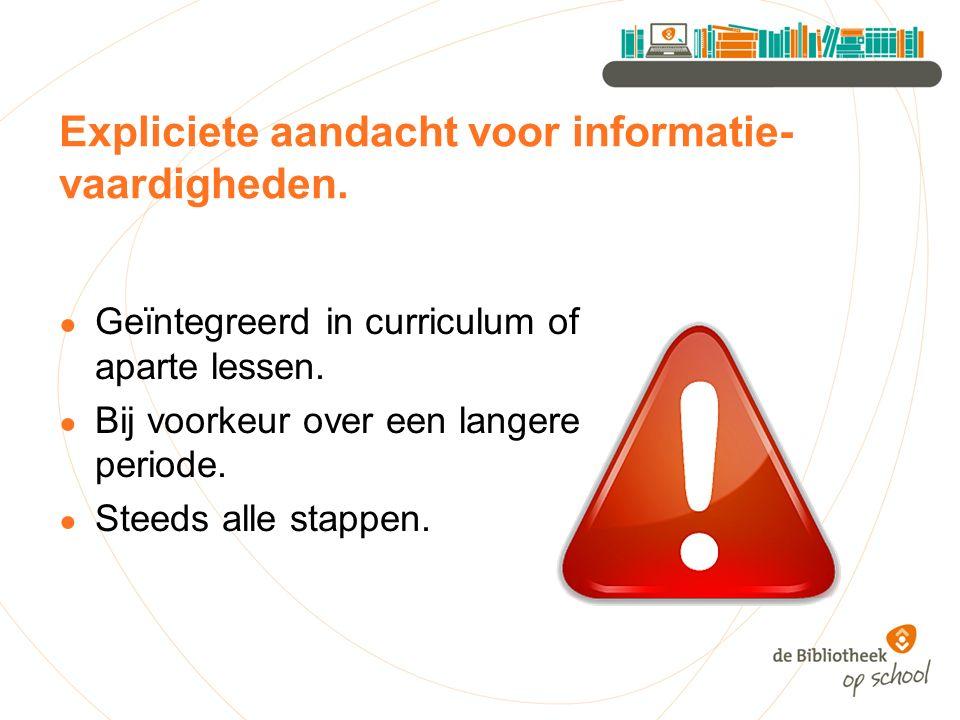 Expliciete aandacht voor informatie- vaardigheden. ● Geïntegreerd in curriculum of aparte lessen. ● Bij voorkeur over een langere periode. ● Steeds al