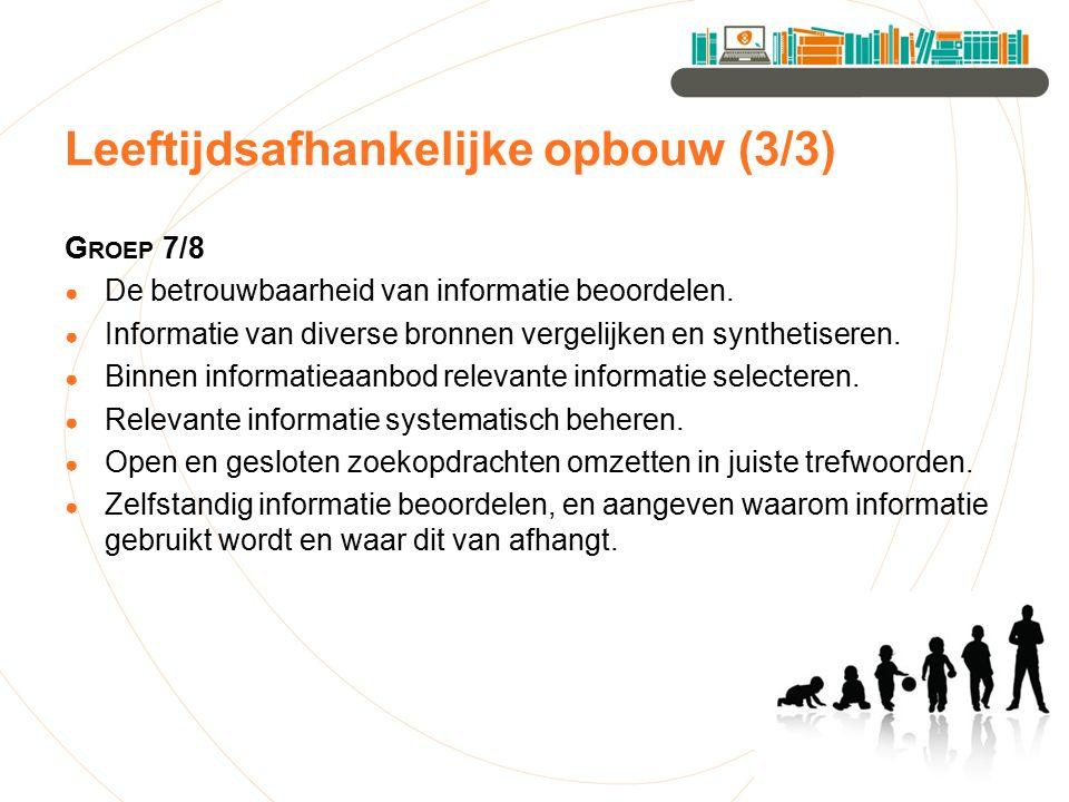 Leeftijdsafhankelijke opbouw (3/3) G ROEP 7/8 ● De betrouwbaarheid van informatie beoordelen. ● Informatie van diverse bronnen vergelijken en syntheti