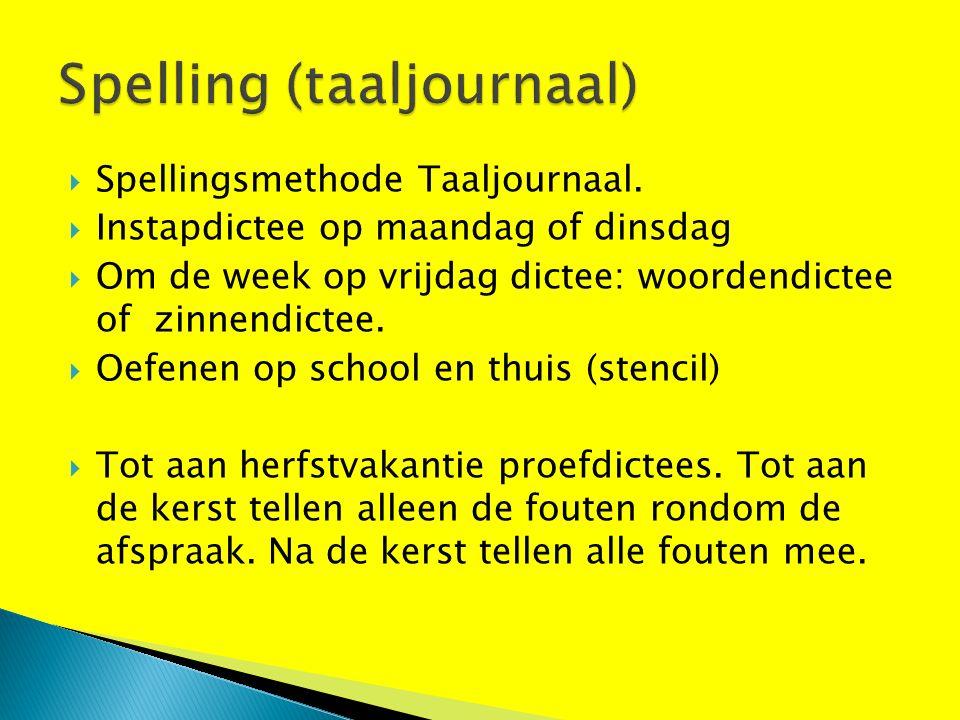  Spellingsmethode Taaljournaal.  Instapdictee op maandag of dinsdag  Om de week op vrijdag dictee: woordendictee of zinnendictee.  Oefenen op scho
