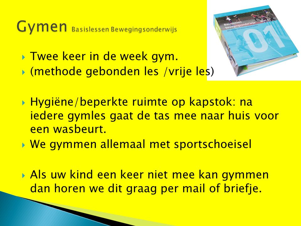  Twee keer in de week gym.