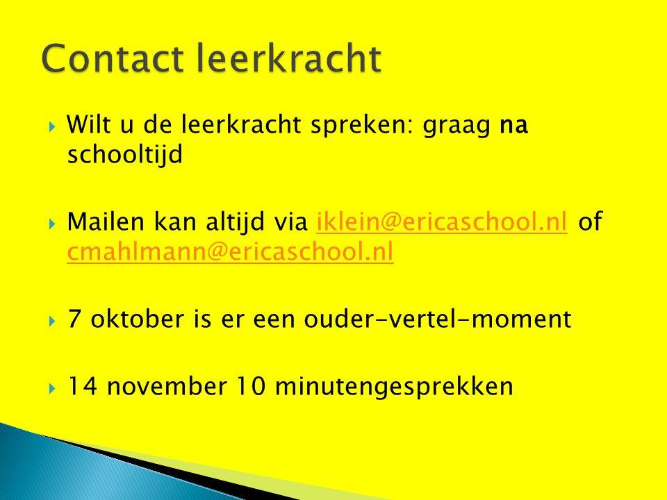  Wilt u de leerkracht spreken: graag na schooltijd  Mailen kan altijd via iklein@ericaschool.nl of cmahlmann@ericaschool.nliklein@ericaschool.nl cmahlmann@ericaschool.nl  7 oktober is er een ouder-vertel-moment  14 november 10 minutengesprekken