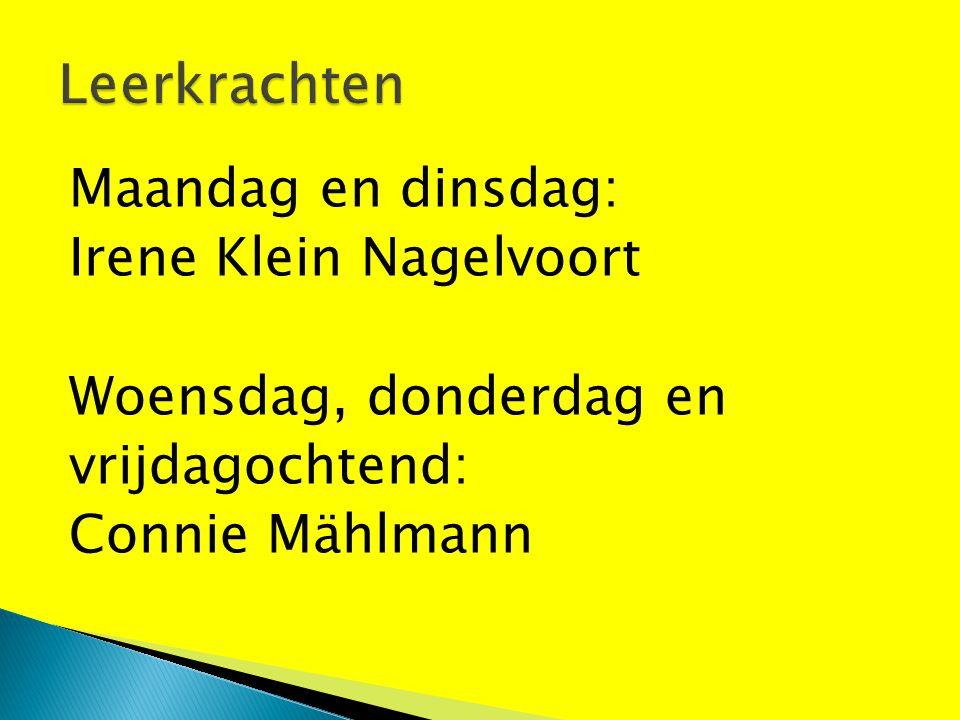 Maandag en dinsdag: Irene Klein Nagelvoort Woensdag, donderdag en vrijdagochtend: Connie Mählmann
