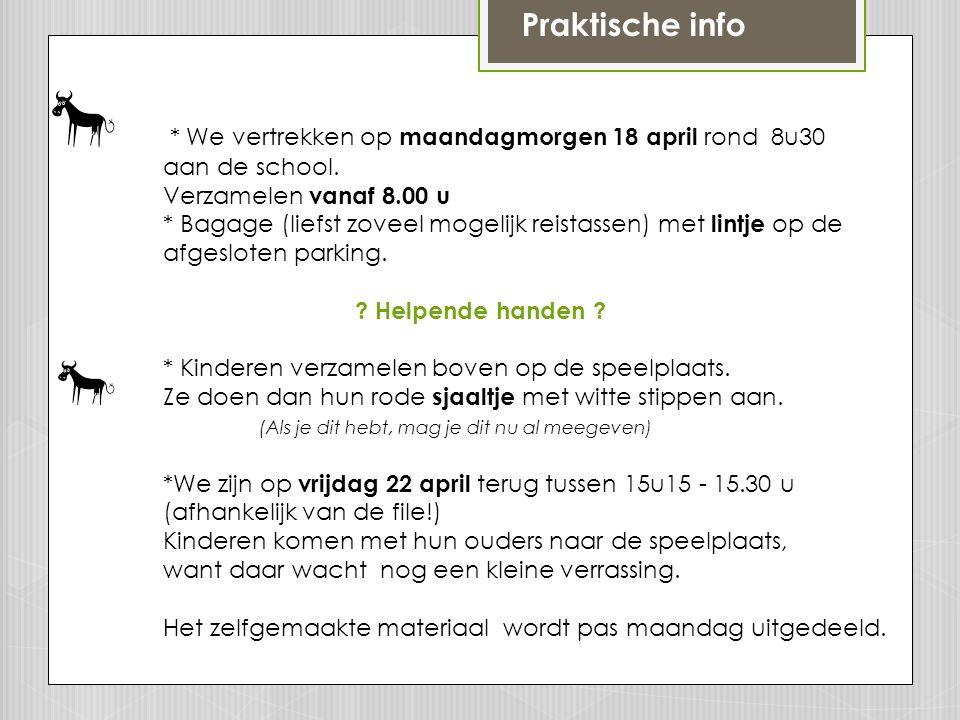 * We vertrekken op maandagmorgen 18 april rond 8u30 aan de school.