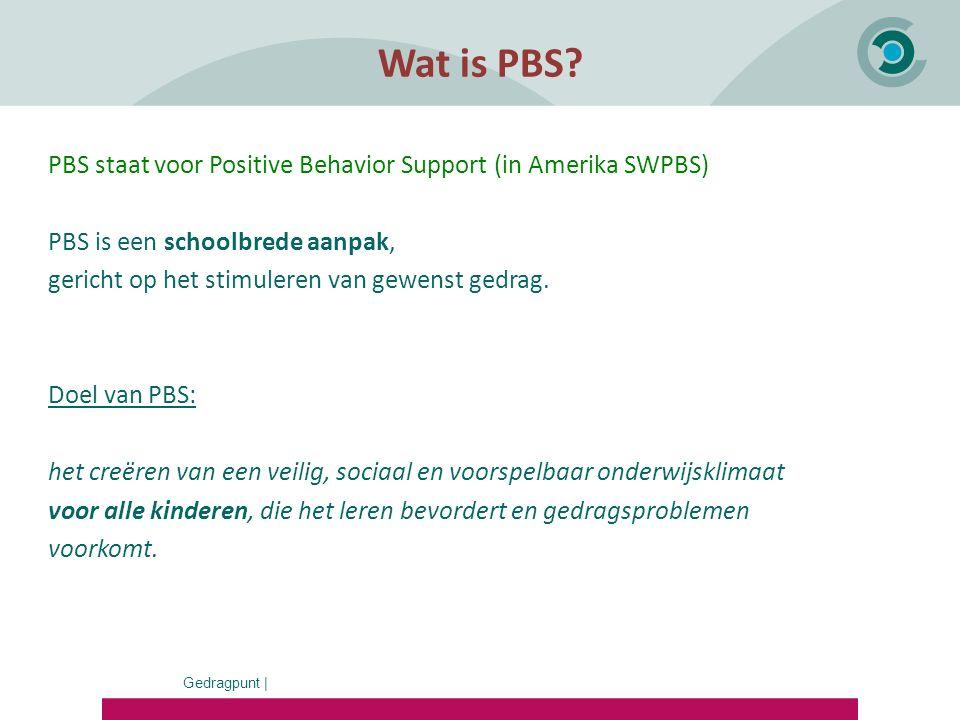Gedragpunt | Wat is PBS? PBS staat voor Positive Behavior Support (in Amerika SWPBS) PBS is een schoolbrede aanpak, gericht op het stimuleren van gewe