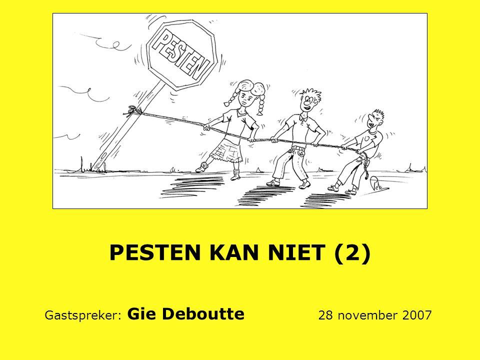 PESTEN KAN NIET (2) Gastspreker: Gie Deboutte 28 november 2007