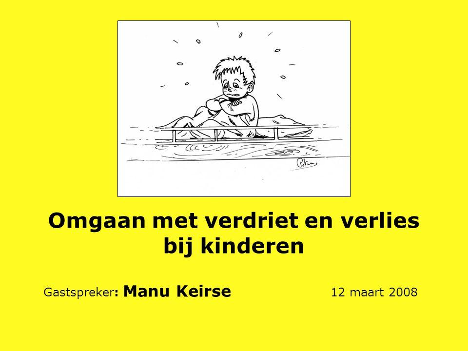 Omgaan met verdriet en verlies bij kinderen Gastspreker: Manu Keirse 12 maart 2008