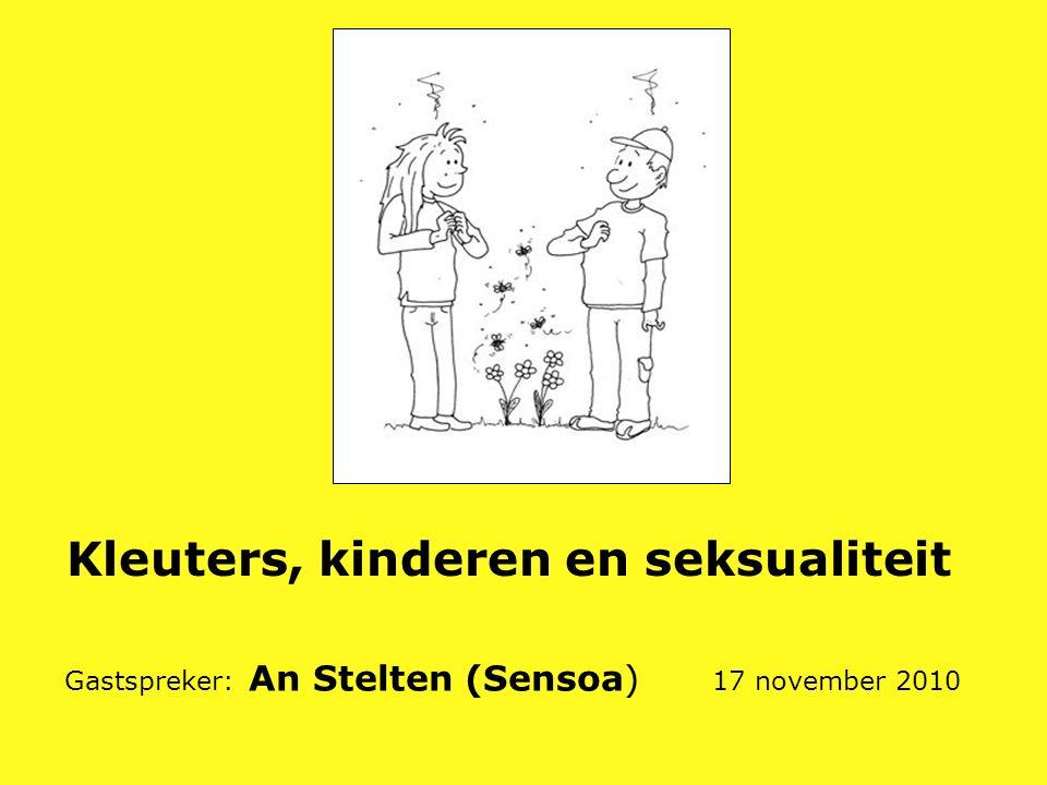 Kleuters, kinderen en seksualiteit Gastspreker: An Stelten (Sensoa) 17 november 2010