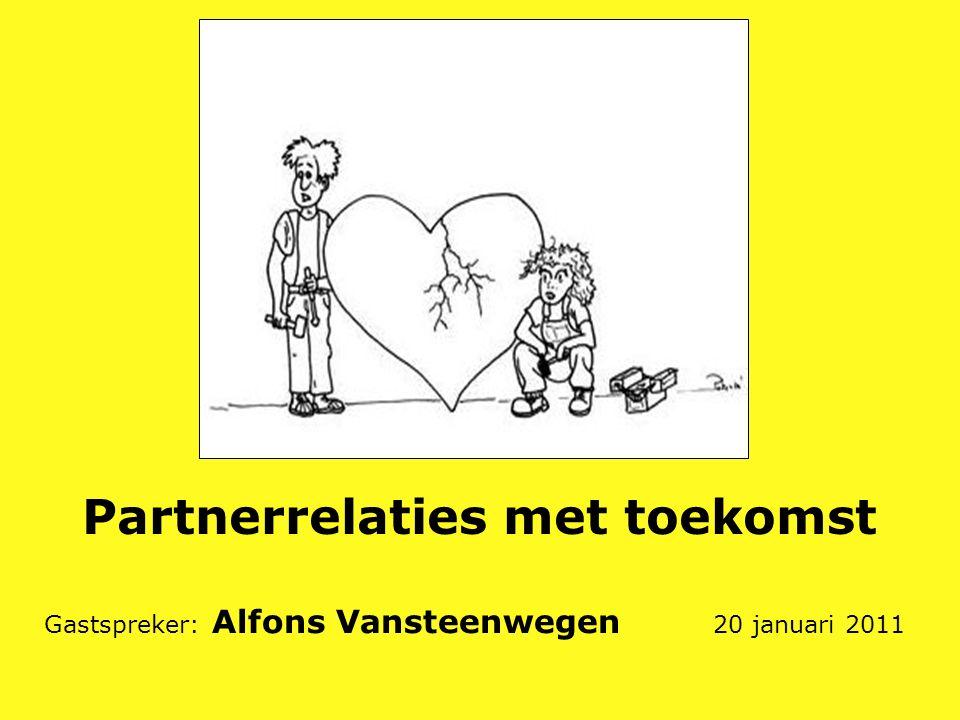 Partnerrelaties met toekomst Gastspreker: Alfons Vansteenwegen 20 januari 2011