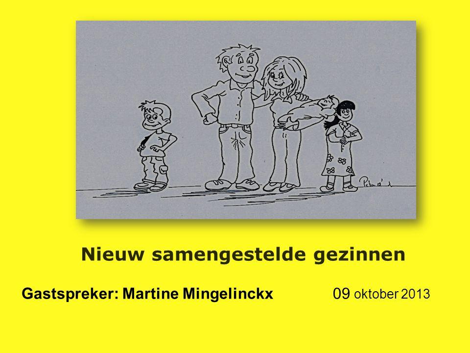 Nieuw samengestelde gezinnen Gastspreker: Martine Mingelinckx 09 oktober 2013