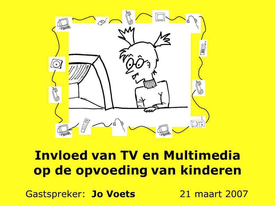 Invloed van TV en Multimedia op de opvoeding van kinderen Gastspreker: Jo Voets 21 maart 2007