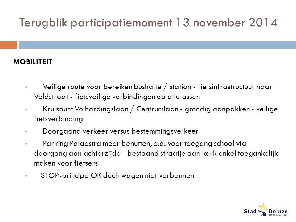 Terugblik participatiemoment 13 november 2014 MOBILITEIT Veilige route voor bereiken bushalte / station - fietsinfrastructuur naar Veldstraat - fietsveilige verbindingen op alle assen Kruispunt Volhardingslaan / Centrumlaan - grondig aanpakken - veilige fietsverbinding Doorgaand verkeer versus bestemmingsverkeer Parking Palaestra meer benutten, o.a.